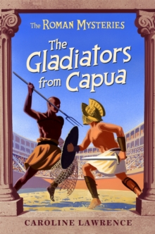 The Roman Mysteries: The Gladiators from Capua : Book 8, Paperback Book