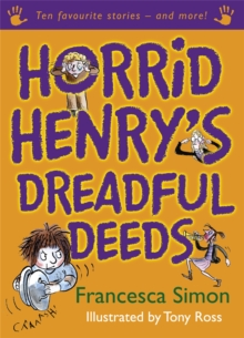 Horrid Henry's Dreadful Deeds : Ten Favourite Stories - and more!, Paperback Book
