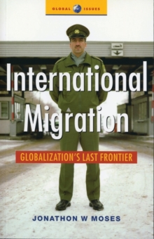 International Migration : Globalization's Last Frontier, Paperback / softback Book