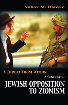 A Threat from Within : A Century of Jewish Opposition to Zionism, Paperback Book