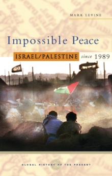 Impossible Peace : Israel/Palestine Since 1989, Paperback Book