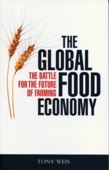 The Global Food Economy : The Battle for the Future of Farming, Paperback / softback Book