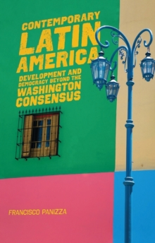 Contemporary Latin America : Development and Democracy beyond the Washington Consensus, Paperback / softback Book