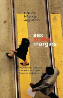 Sex at the Margins : Migration, Labour Markets and the Rescue Industry, Paperback Book