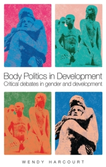 Body Politics in Development : Critical Debates in Gender and Development, Paperback Book