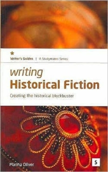 Writing Historical Fiction : Creating the Historical Blockbuster, Paperback Book