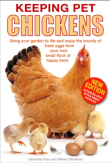Keeping Pet Chickens : Bring Your Garden to Life and Enjoy the Bounty of Fresh Eggs from Your Own Small Flock of Happy Hens, Hardback Book