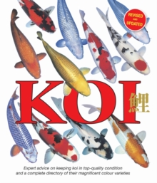 Koi : Expert Advice on Keeping Koi in Top-Quality Condition and a Complete Directory of Their Magnificent Colour Varieties, Paperback / softback Book