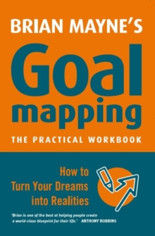 Goal Mapping : The Practical Workbook: How to Turn Your Dreams into Realities, Paperback / softback Book