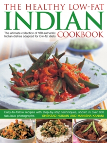 Healthy Low Fat Indian Cooking : The Ultimate Collection of 160 Authentic Indian Dishes Adapted for Low-Fat Diets, Hardback Book