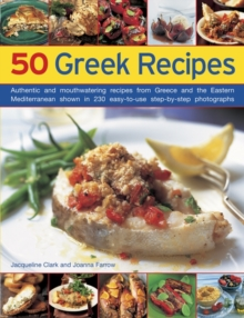 50 Greek Recipes : Authentic and Mouthwatering Recipes from Greece and the Eastern Mediterranean Shown in 230 Easy-to-use Step-by-step Photographs, Paperback Book