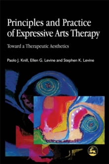 Principles and Practice of Expressive Arts Therapy : Toward a Therapeutic Aesthetics, Paperback Book