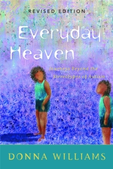 Everyday Heaven : Journeys Beyond the Stereotypes of Autism, Paperback Book