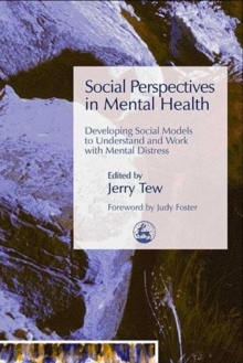 Social Perspectives in Mental Health : Developing Social Models to Understand and Work with Mental Distress, Paperback / softback Book