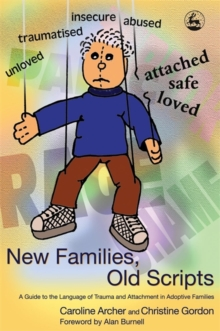 New Families, Old Scripts : A Guide to the Language of Trauma and Attachment in Adoptive Families, Paperback / softback Book