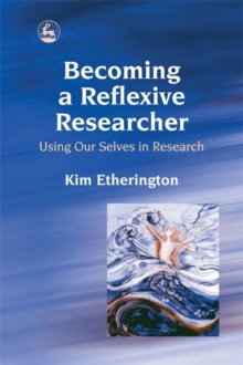 Becoming a Reflexive Researcher - Using Our Selves in Research, Paperback Book
