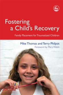 Fostering a Child's Recovery : Family Placement for Traumatized Children, Paperback / softback Book
