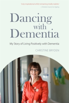 Dancing with Dementia : My Story of Living Positively with Dementia, Paperback Book