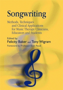 Songwriting : Methods, Techniques and Clinical Applications for Music Therapy Clinicians, Educators and Students, Paperback Book