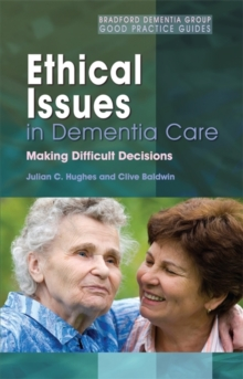 Ethical Issues in Dementia Care : Making Difficult Decisions, Paperback / softback Book
