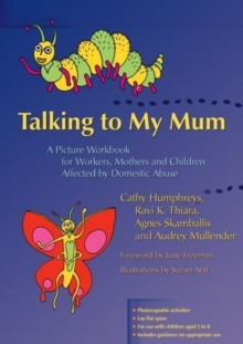 Talking to My Mum : A Picture Workbook for Workers, Mothers and Children Affected by Domestic Abuse, Paperback Book