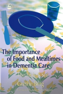The Importance of Food and Mealtimes in Dementia Care : The Table is Set, Paperback Book