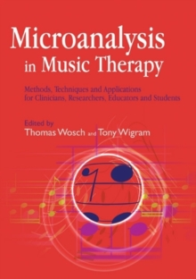 Microanalysis in Music Therapy : Methods, Techniques and Applications for Clinicians, Researchers, Educators and Students, Paperback Book