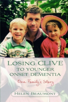 Losing Clive to Younger Onset Dementia : One Family's Story, Paperback Book