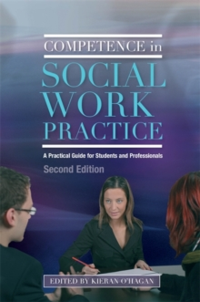 Competence in Social Work Practice : A Practical Guide for Students and Professionals, Paperback / softback Book