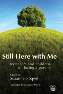 Still Here with Me : Teenagers and Children on Losing a Parent, Paperback / softback Book