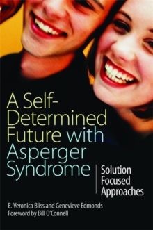A Self-Determined Future with Asperger Syndrome : Solution Focused Approaches, Paperback / softback Book