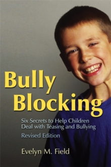 Bully Blocking : Six Secrets to Help Children Deal with Teasing and Bullying, Paperback / softback Book