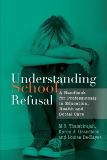Understanding School Refusal : A Handbook for Professionals in Education, Health and Social Care, Paperback / softback Book