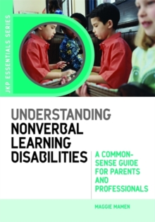 Understanding Nonverbal Learning Disabilities : A Common-sense Guide for Parents and Professionals, Paperback Book