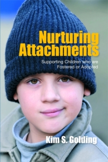Nurturing Attachments : Supporting Children Who are Fostered or Adopted, Paperback / softback Book