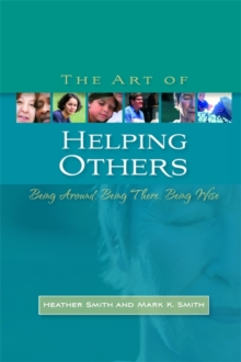 The Art of Helping Others : Being Around, Being There, Being Wise, Paperback / softback Book