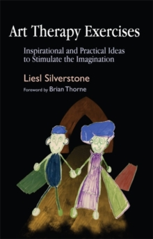 Art Therapy Exercises : Inspirational and Practical Ideas to Stimulate the Imagination, Paperback / softback Book