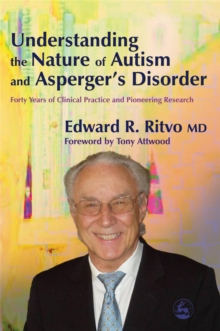 Understanding the Nature of Autism and Asperger's Disorder : Forty Years of Clinical Practice and Pioneering Research, Paperback / softback Book