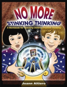 No More Stinking Thinking : A Workbook for Teaching Children Positive Thinking, Paperback Book