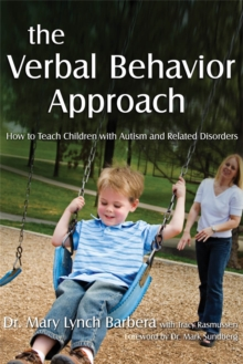 The Verbal Behavior Approach : How to Teach Children with Autism and Related Disorders, Paperback Book