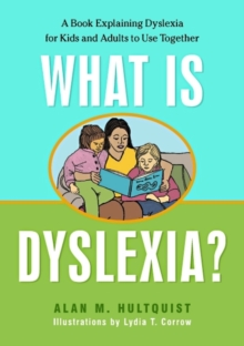 What is Dyslexia? : A Book Explaining Dyslexia for Kids and Adults to Use Together, Paperback / softback Book