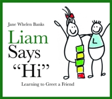 "Liam Says ""Hi"" : Learning to Greet a Friend, Hardback Book"