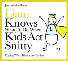 Liam Knows What To Do When Kids Act Snitty : Coping When Friends are Tactless, Hardback Book