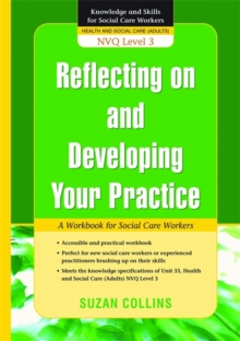 Reflecting on and Developing Your Practice : A Workbook for Social Care Workers, Paperback Book