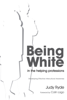 Being White in the Helping Professions : Developing Effective Intercultural Awareness, Paperback Book