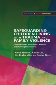 Safeguarding Children Living with Trauma and Family Violence : Evidence-based Assessment, Analysis and Planning Interventions, Paperback Book