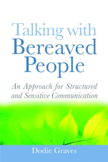 Talking With Bereaved People : An Approach for Structured and Sensitive Communication, Paperback / softback Book