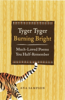 Tyger Tyger, Burning Bright : Much-Loved Poems You Half-Remember, Hardback Book