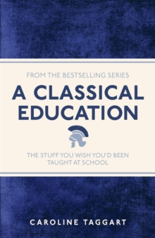 A Classical Education : The Stuff You Wish You'd Been Taught At School, EPUB eBook