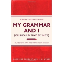 My Grammar and I (Or Should That Be 'Me'?) : Old-School Ways to Sharpen Your English, Paperback / softback Book